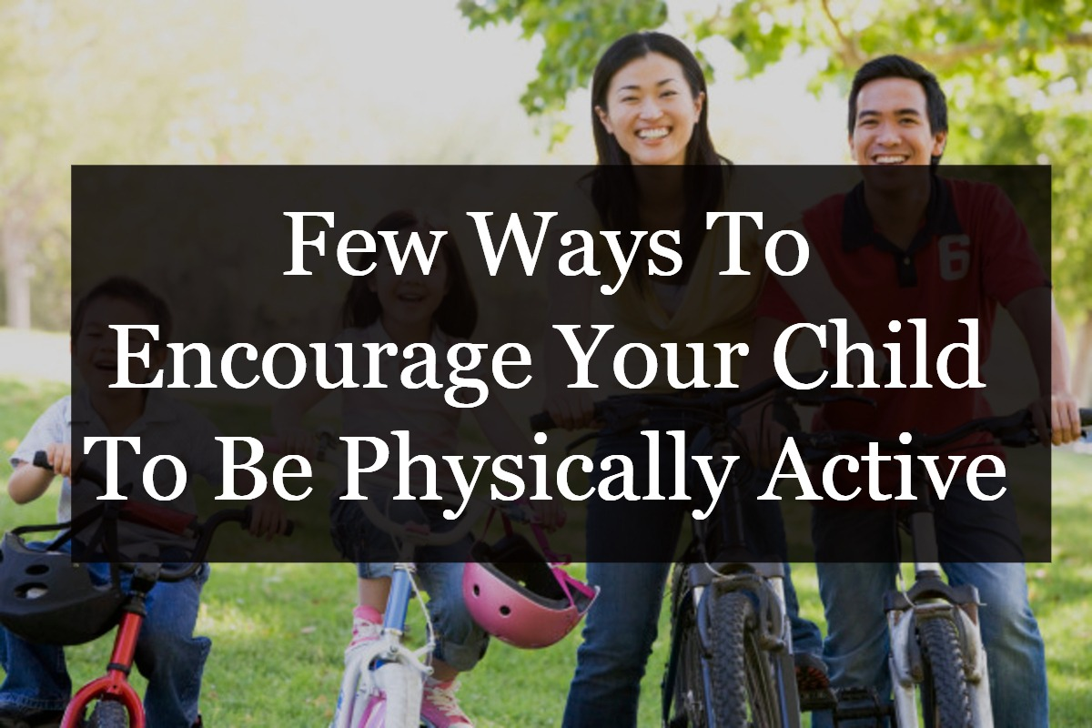 A Few Ways To Encourage Your Child To Be Physically Active [Infographic]