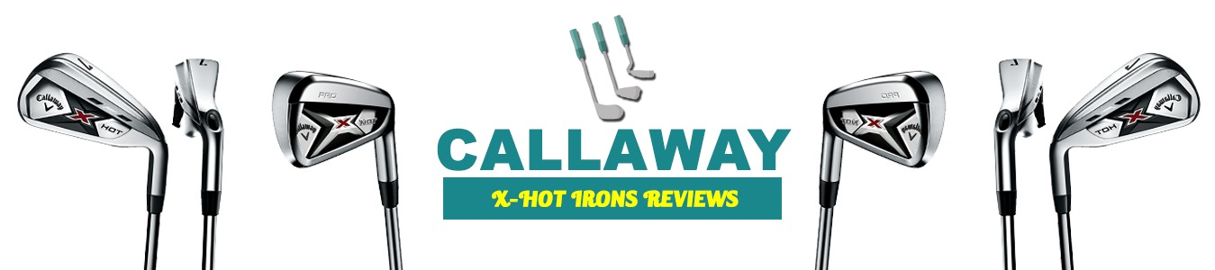 Callaway X-Hot Irons Reviews