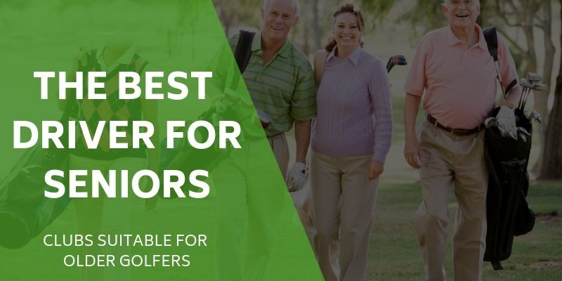 best golf drivers 2019 for seniors